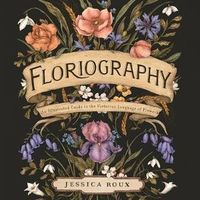 Floriography : An Illustrated Guide to the Victorian Language of Flowers