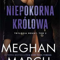 Niepokorna królowa Trylogia Mount Tom 2. March Meghan